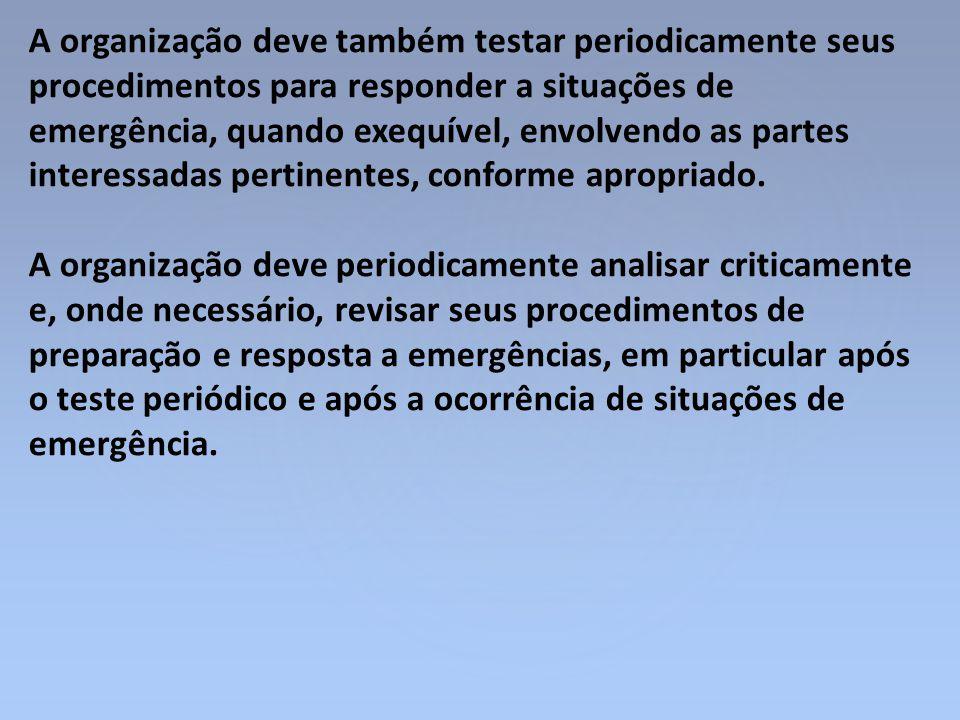 A organização deve também testar periodicamente seus procedimentos para responder a situações de emergência, quando exequível, envolvendo as partes in