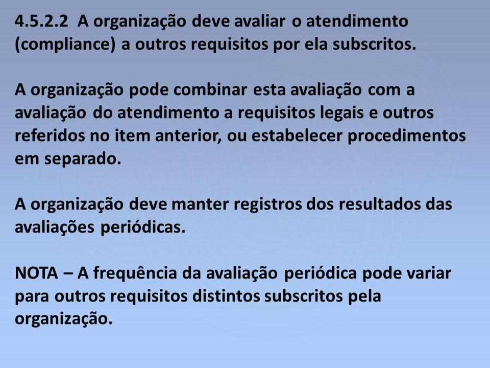 4.5.2.2 A organização deve avaliar o atendimento (compliance) a outros requisitos por ela subscritos. A organização pode combinar esta avaliação com a