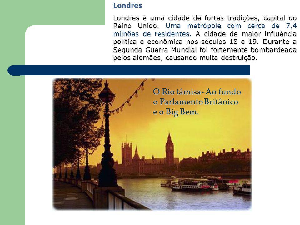 O Rio tâmisa- Ao fundo o Parlamento Britânico e o Big Bem. Londres Londres é uma cidade de fortes tradições, capital do Reino Unido. Uma metrópole com