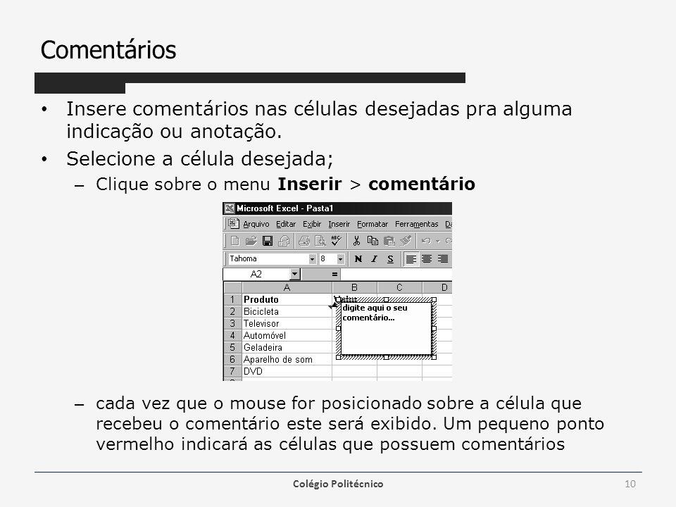 Comentários • Insere comentários nas células desejadas pra alguma indicação ou anotação.