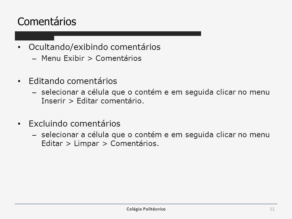 Comentários • Ocultando/exibindo comentários – Menu Exibir > Comentários • Editando comentários – selecionar a célula que o contém e em seguida clicar no menu Inserir > Editar comentário.