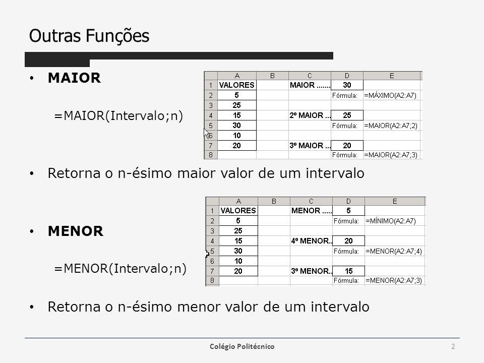 Outras Funções • MAIOR =MAIOR(Intervalo;n) • Retorna o n-ésimo maior valor de um intervalo • MENOR =MENOR(Intervalo;n) • Retorna o n-ésimo menor valor de um intervalo Colégio Politécnico2