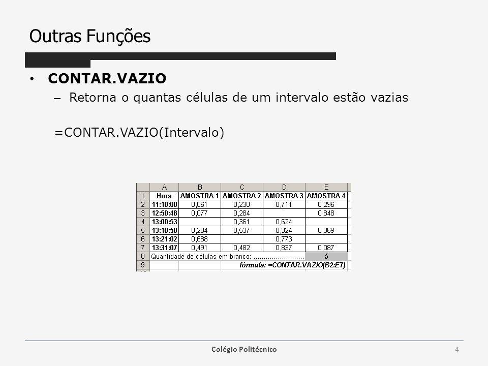 Outras Funções • CONTAR.VAZIO – Retorna o quantas células de um intervalo estão vazias =CONTAR.VAZIO(Intervalo) Colégio Politécnico4