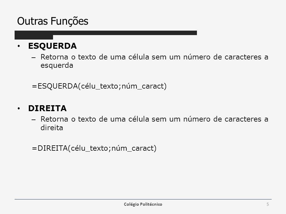 Outras Funções • ESQUERDA – Retorna o texto de uma célula sem um número de caracteres a esquerda =ESQUERDA(célu_texto;núm_caract) • DIREITA – Retorna