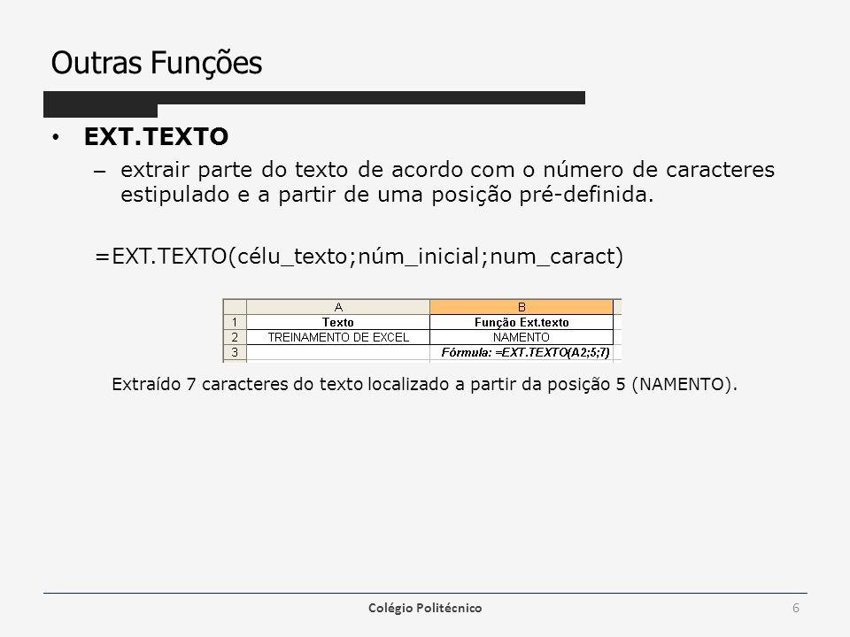 Outras Funções • EXT.TEXTO – extrair parte do texto de acordo com o número de caracteres estipulado e a partir de uma posição pré-definida. =EXT.TEXTO