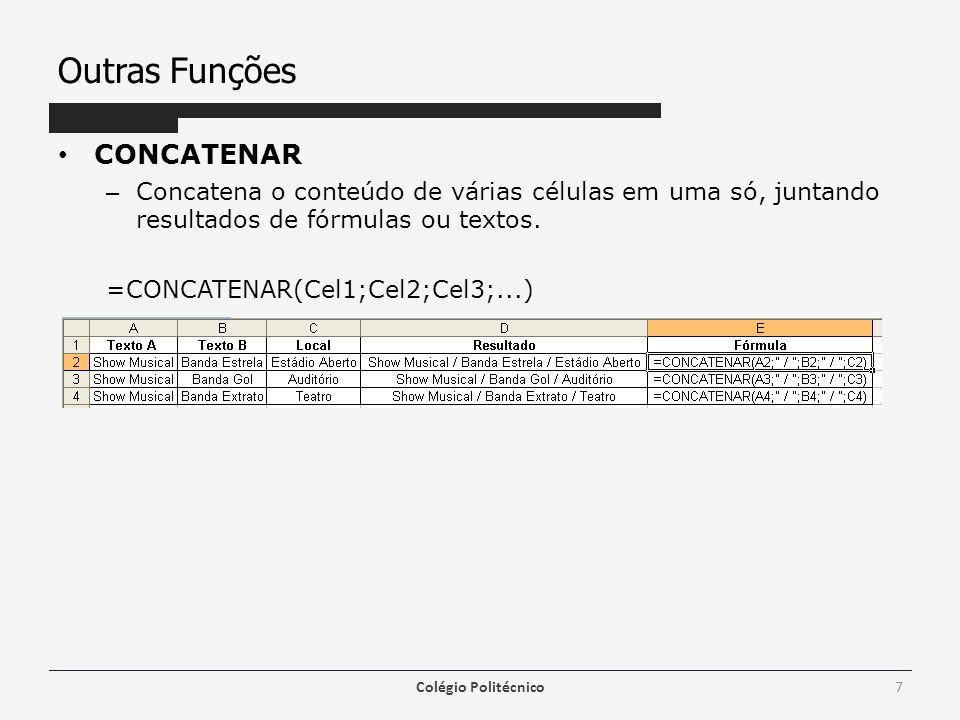 Outras Funções • CONCATENAR – Concatena o conteúdo de várias células em uma só, juntando resultados de fórmulas ou textos. =CONCATENAR(Cel1;Cel2;Cel3;