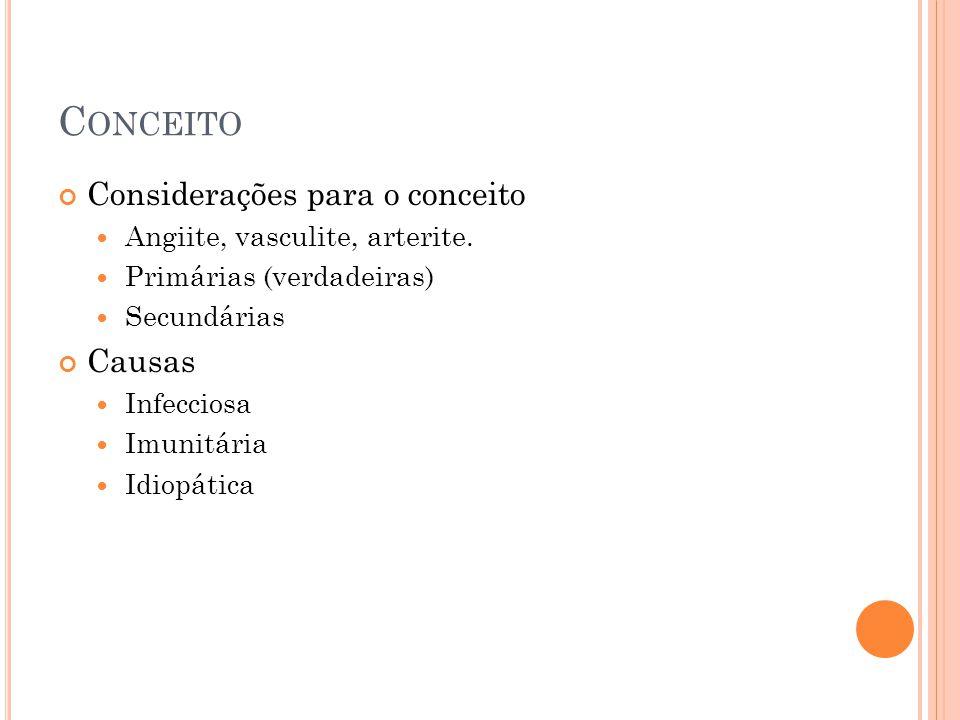 C ONCEITO Considerações para o conceito  Angiite, vasculite, arterite.  Primárias (verdadeiras)  Secundárias Causas  Infecciosa  Imunitária  Idi