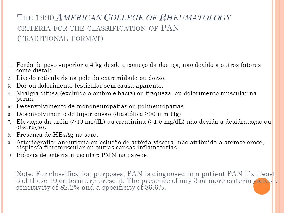 T HE 1990 A MERICAN C OLLEGE OF R HEUMATOLOGY CRITERIA FOR THE CLASSIFICATION OF PAN ( TRADITIONAL FORMAT ) 1. Perda de peso superior a 4 kg desde o c