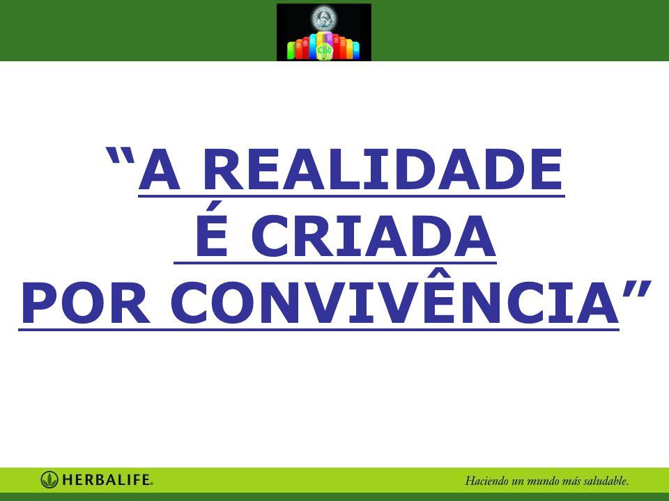 """""""A REALIDADE É CRIADA POR CONVIVÊNCIA"""""""