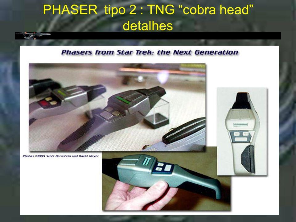 """Phaser tipo 2 : TNG """"Cobra head"""" PHASER tipo 2 : TNG """"cobra head"""" Utilizado do segundo ano em diante Uma característica interessante neste modelo e' q"""