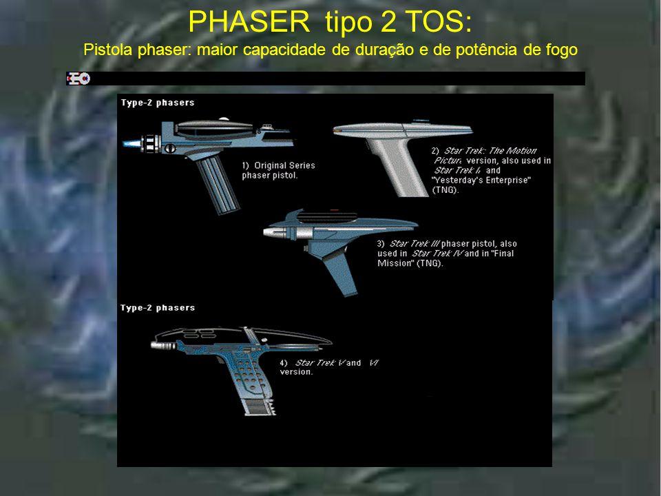 Phaser Tipo 2 - TOS PHASER tipo 2 TOS: Pistola phaser: maior capacidade de duração e de potência de fogo