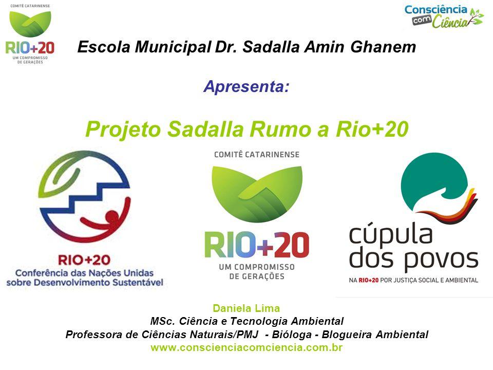 Escola Municipal Dr.Sadalla Amin Ghanem Apresenta: Projeto Sadalla Rumo a Rio+20 Daniela Lima MSc.