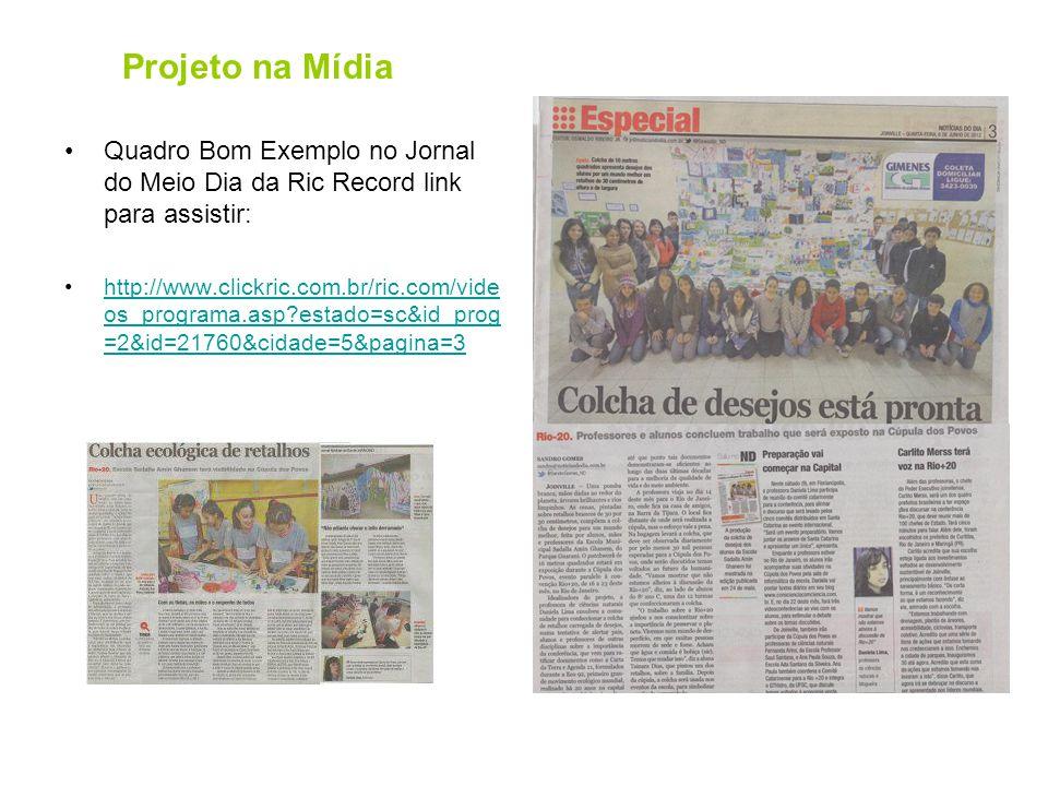 Projeto na Mídia •Quadro Bom Exemplo no Jornal do Meio Dia da Ric Record link para assistir: •http://www.clickric.com.br/ric.com/vide os_programa.asp?estado=sc&id_prog =2&id=21760&cidade=5&pagina=3http://www.clickric.com.br/ric.com/vide os_programa.asp?estado=sc&id_prog =2&id=21760&cidade=5&pagina=3