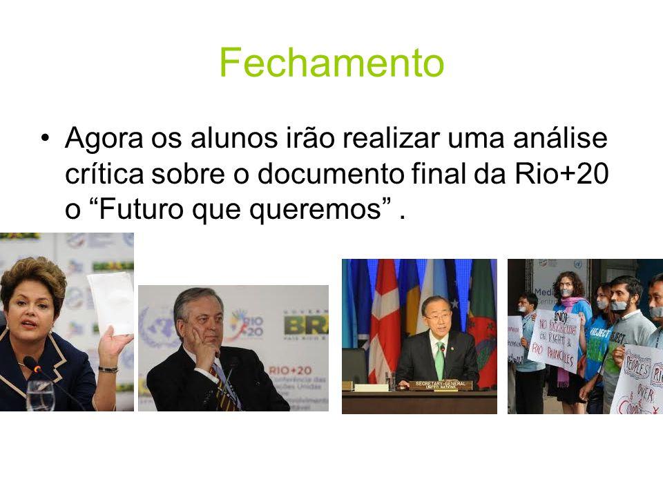 Fechamento •Agora os alunos irão realizar uma análise crítica sobre o documento final da Rio+20 o Futuro que queremos .