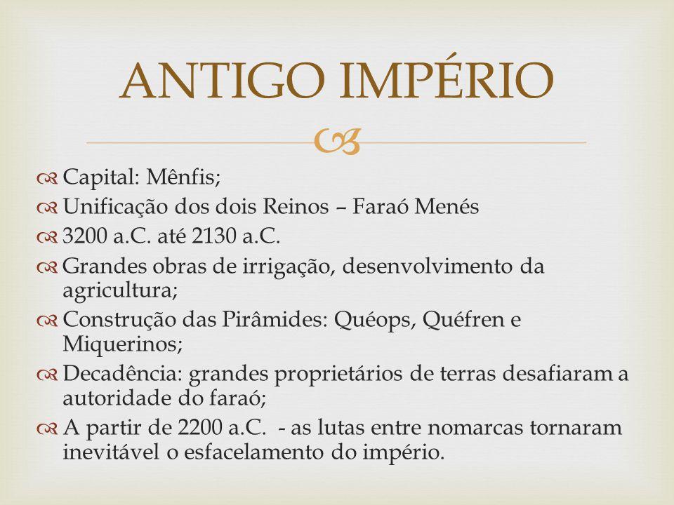   Capital: Mênfis;  Unificação dos dois Reinos – Faraó Menés  3200 a.C.