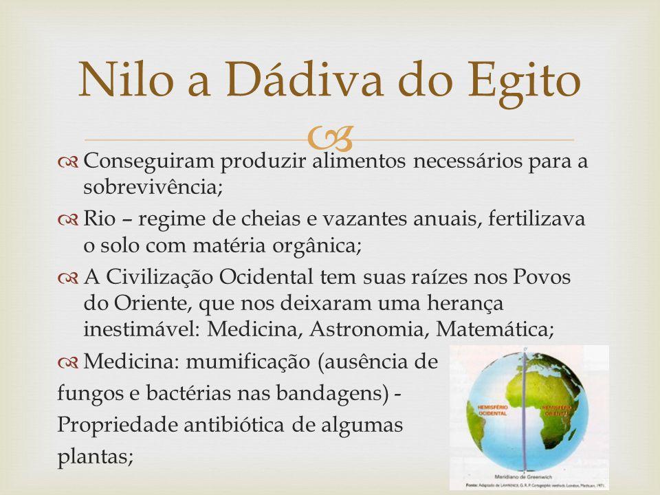   Conseguiram produzir alimentos necessários para a sobrevivência;  Rio – regime de cheias e vazantes anuais, fertilizava o solo com matéria orgâni