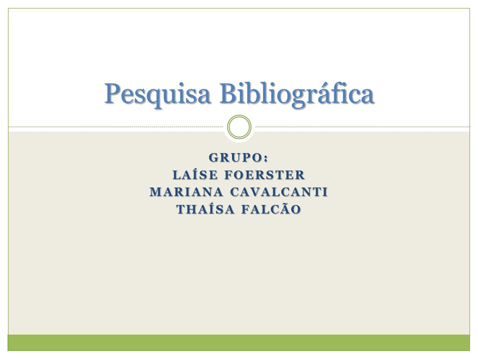 GRUPO: LAÍSE FOERSTER MARIANA CAVALCANTI THAÍSA FALCÃO Pesquisa Bibliográfica