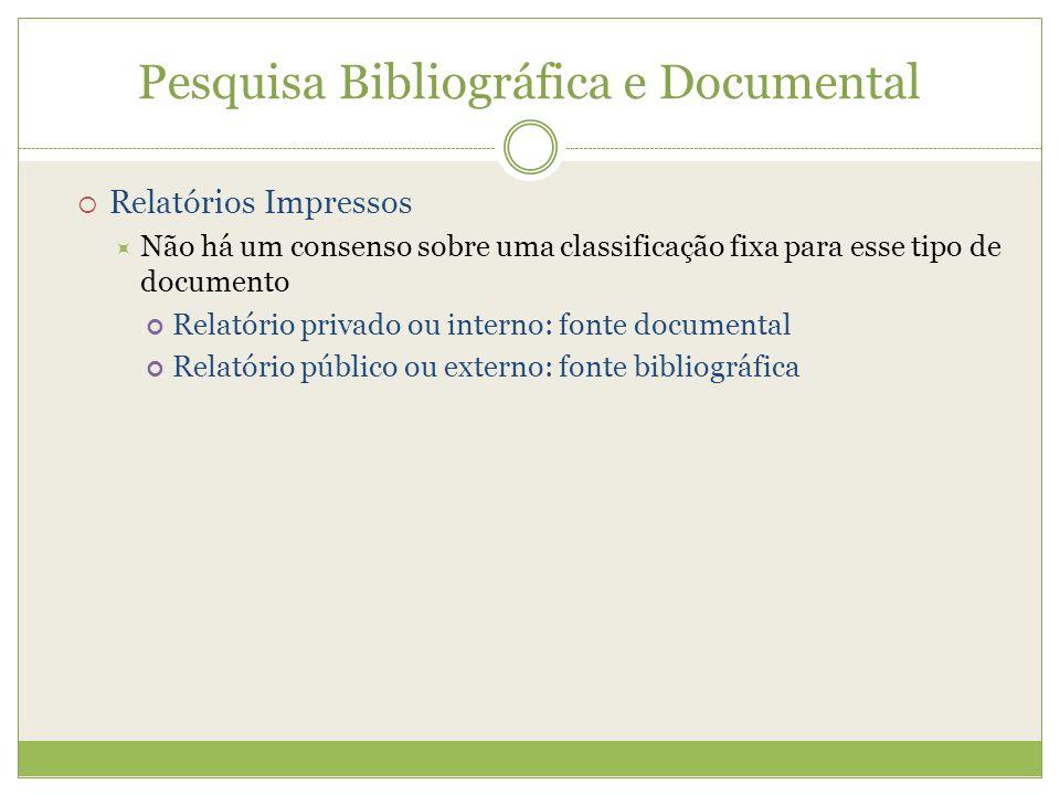  Relatórios Impressos  Não há um consenso sobre uma classificação fixa para esse tipo de documento Relatório privado ou interno: fonte documental Re