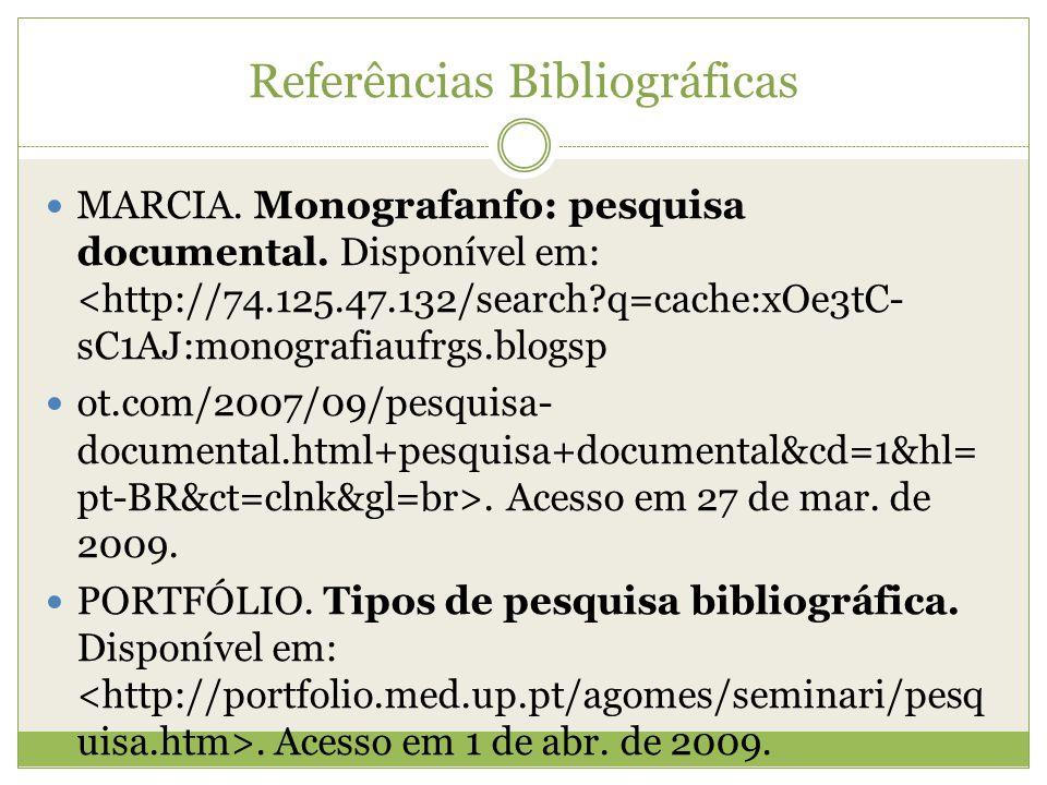 Referências Bibliográficas  MARCIA. Monografanfo: pesquisa documental. Disponível em: <http://74.125.47.132/search?q=cache:xOe3tC- sC1AJ:monografiauf