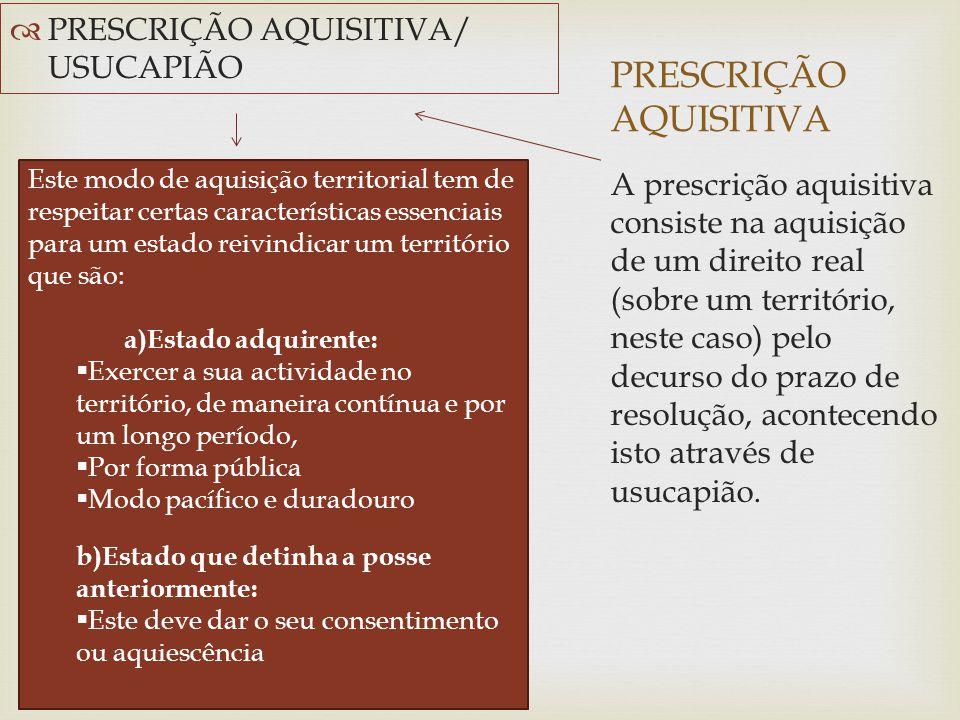 PRESCRIÇÃO AQUISITIVA  PRESCRIÇÃO AQUISITIVA/ USUCAPIÃO A prescrição aquisitiva consiste na aquisição de um direito real (sobre um território, neste