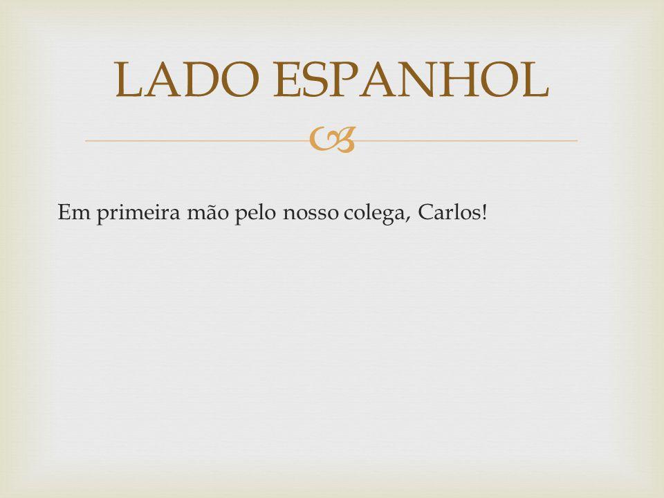  Em primeira mão pelo nosso colega, Carlos! LADO ESPANHOL