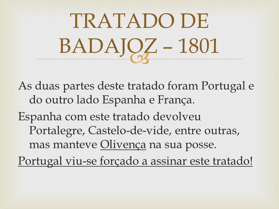  As duas partes deste tratado foram Portugal e do outro lado Espanha e França. Espanha com este tratado devolveu Portalegre, Castelo-de-vide, entre o