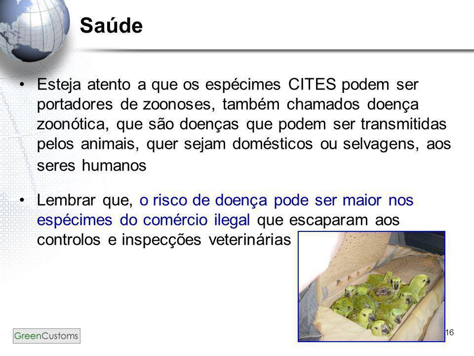 16 Saúde •Esteja atento a que os espécimes CITES podem ser portadores de zoonoses, também chamados doença zoonótica, que são doenças que podem ser tra