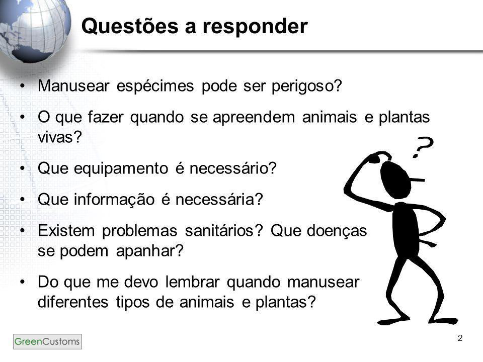 2 Questões a responder •Manusear espécimes pode ser perigoso? •O que fazer quando se apreendem animais e plantas vivas? •Que equipamento é necessário?