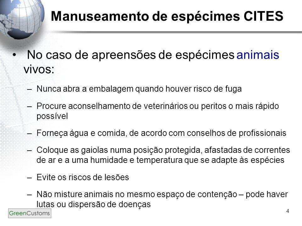 4 Manuseamento de espécimes CITES • No caso de apreensões de espécimes animais vivos: –Nunca abra a embalagem quando houver risco de fuga –Procure aco