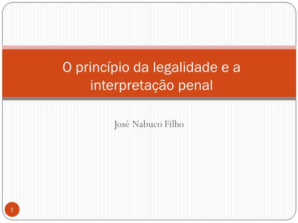 José Nabuco Filho 1 O princípio da legalidade e a interpretação penal