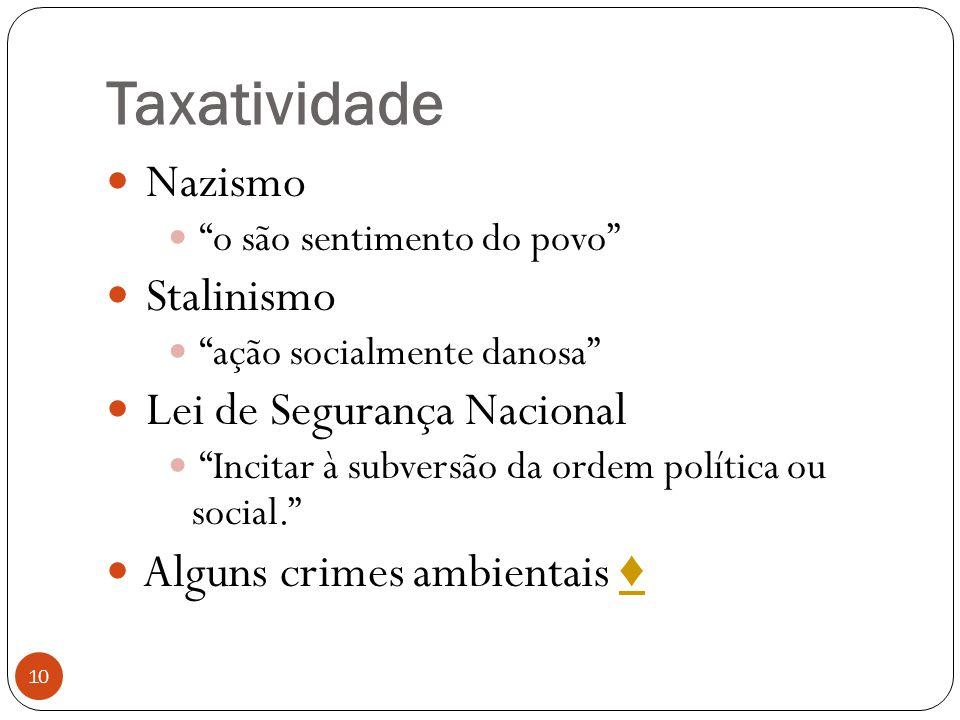 """Taxatividade 10  Nazismo  """"o são sentimento do povo""""  Stalinismo  """"ação socialmente danosa""""  Lei de Segurança Nacional  """"Incitar à subversão da"""