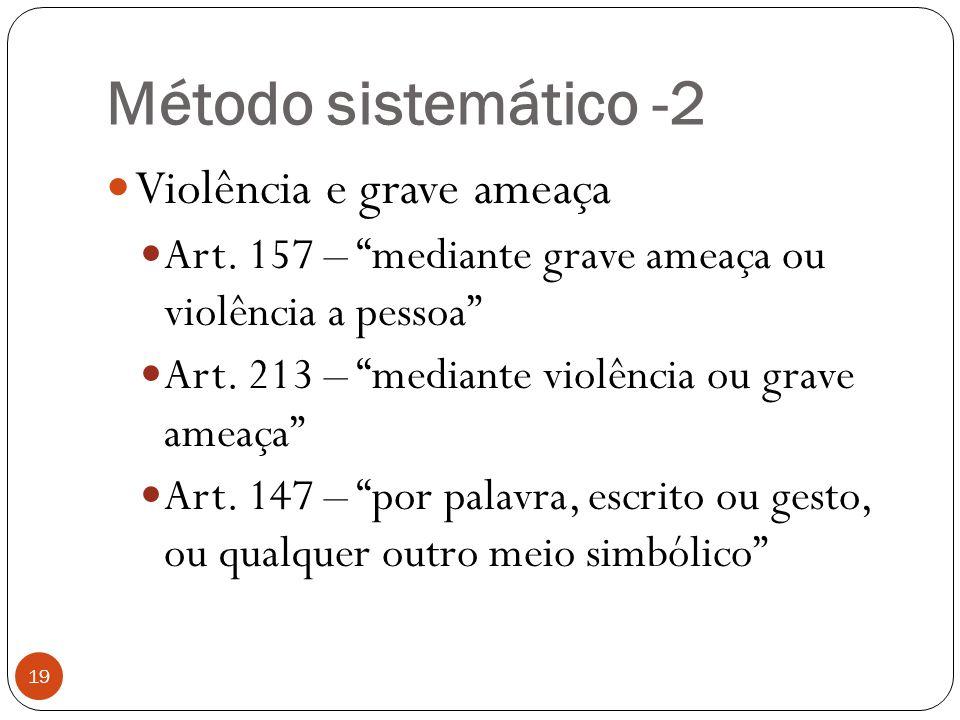 """Método sistemático -2 19  Violência e grave ameaça  Art. 157 – """"mediante grave ameaça ou violência a pessoa""""  Art. 213 – """"mediante violência ou gra"""