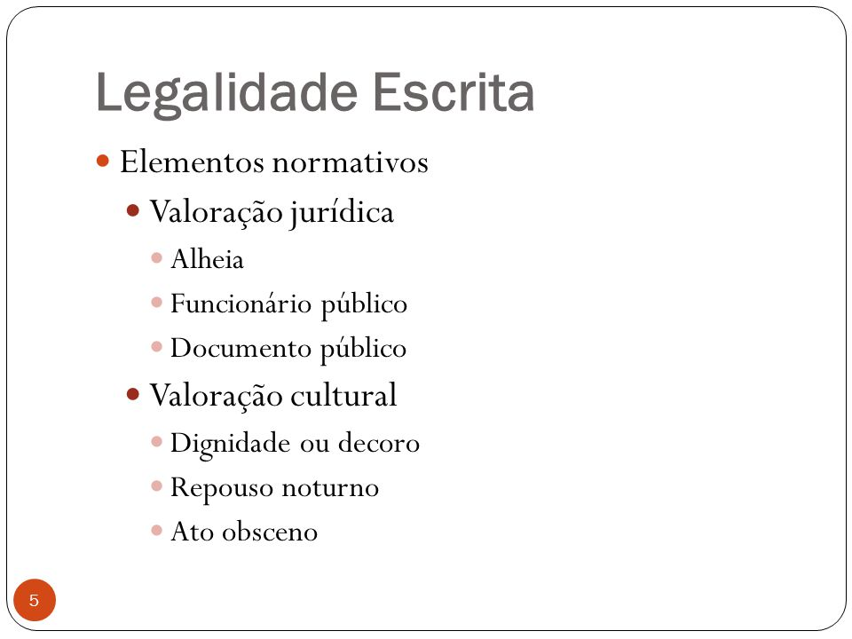 Legalidade Escrita 5  Elementos normativos  Valoração jurídica  Alheia  Funcionário público  Documento público  Valoração cultural  Dignidade o