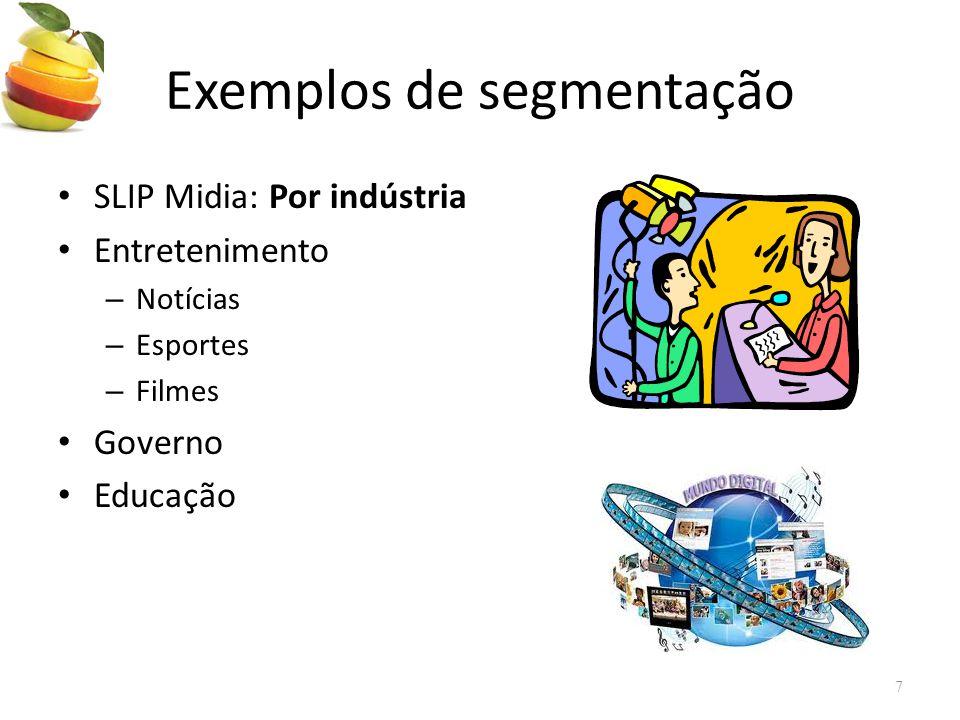 Exemplos de segmentação • SLIP Midia: Por indústria • Entretenimento – Notícias – Esportes – Filmes • Governo • Educação 7