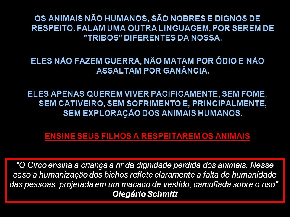 OS ANIMAIS NÃO HUMANOS, SÃO NOBRES E DIGNOS DE RESPEITO.