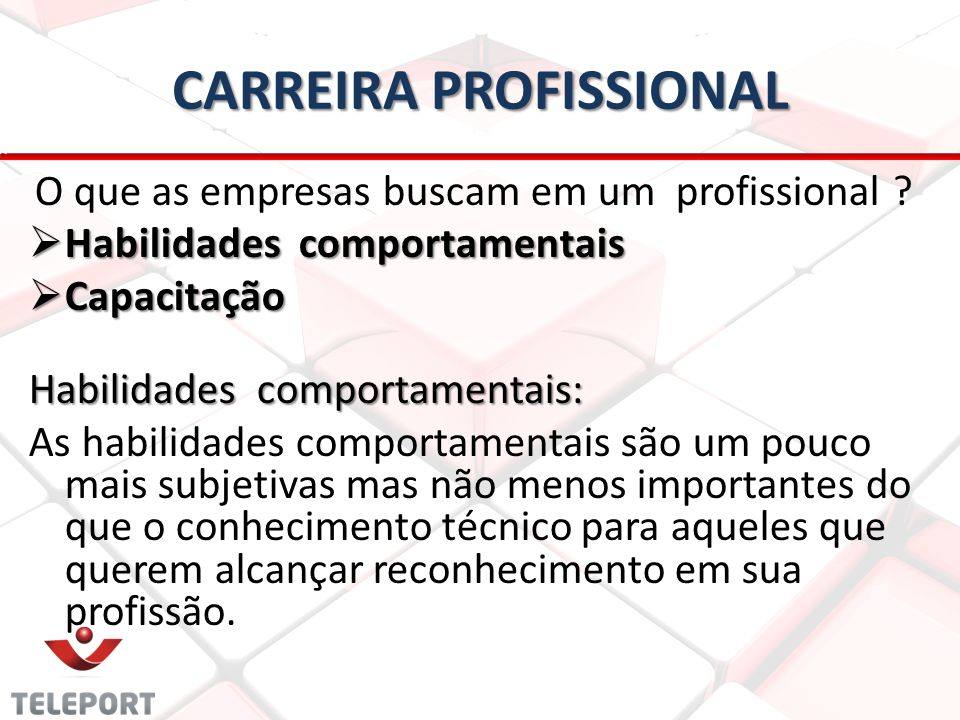 CARREIRA PROFISSIONAL O que as empresas buscam em um profissional ?  Habilidades comportamentais  Capacitação Habilidades comportamentais: As habili
