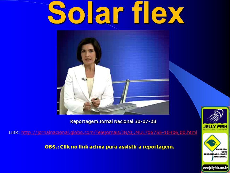 Solar flex Reportagem Jornal Nacional 30-07-08 http://jornalnacional.globo.com/Telejornais/JN/0,,MUL706755-10406,00.html OBS.: Clik no link acima para