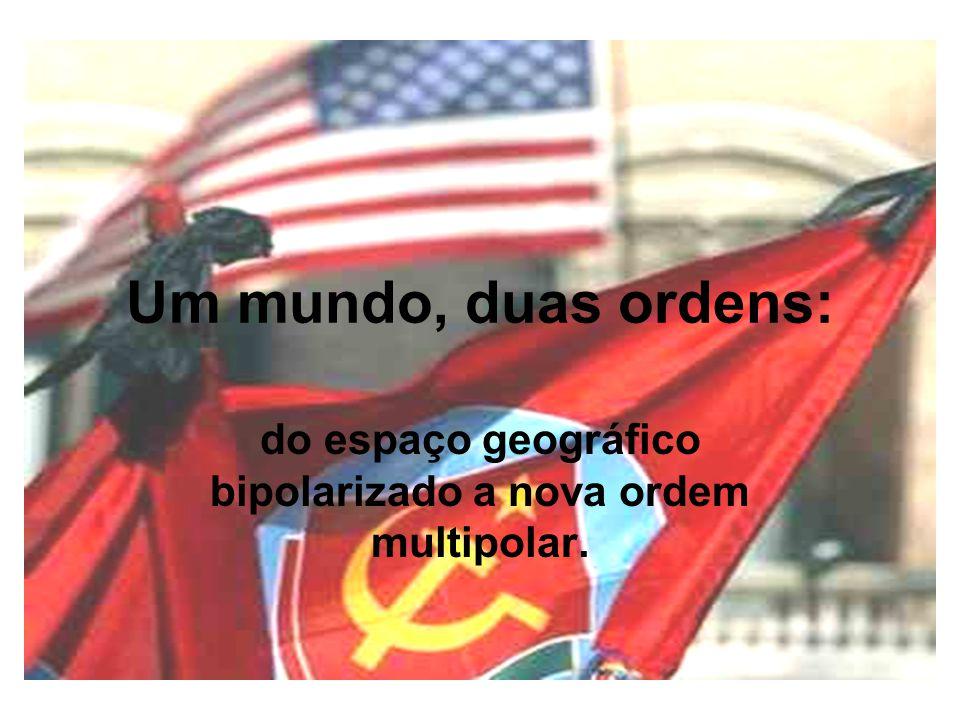 Um mundo, duas ordens: do espaço geográfico bipolarizado a nova ordem multipolar.
