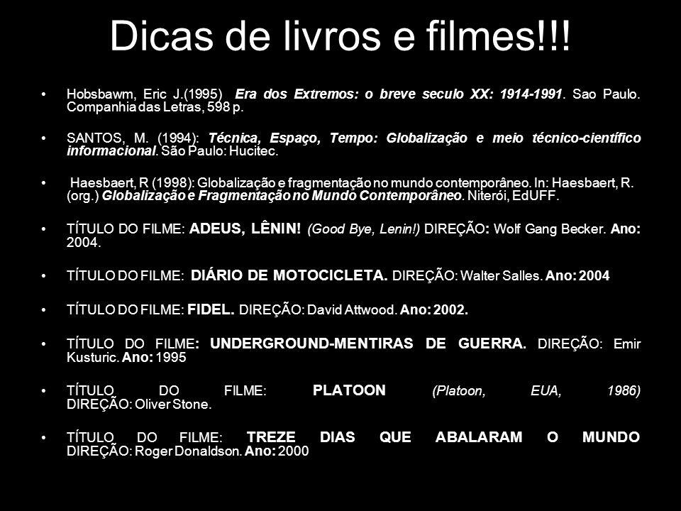 Dicas de livros e filmes!!! •Hobsbawm, Eric J.(1995) Era dos Extremos: o breve seculo XX: 1914-1991. Sao Paulo. Companhia das Letras, 598 p. •SANTOS,