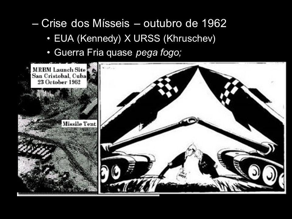 –Crise dos Mísseis – outubro de 1962 •EUA (Kennedy) X URSS (Khruschev) •Guerra Fria quase pega fogo; –Descolonização Afro-asiática •Crise do pós II Gu
