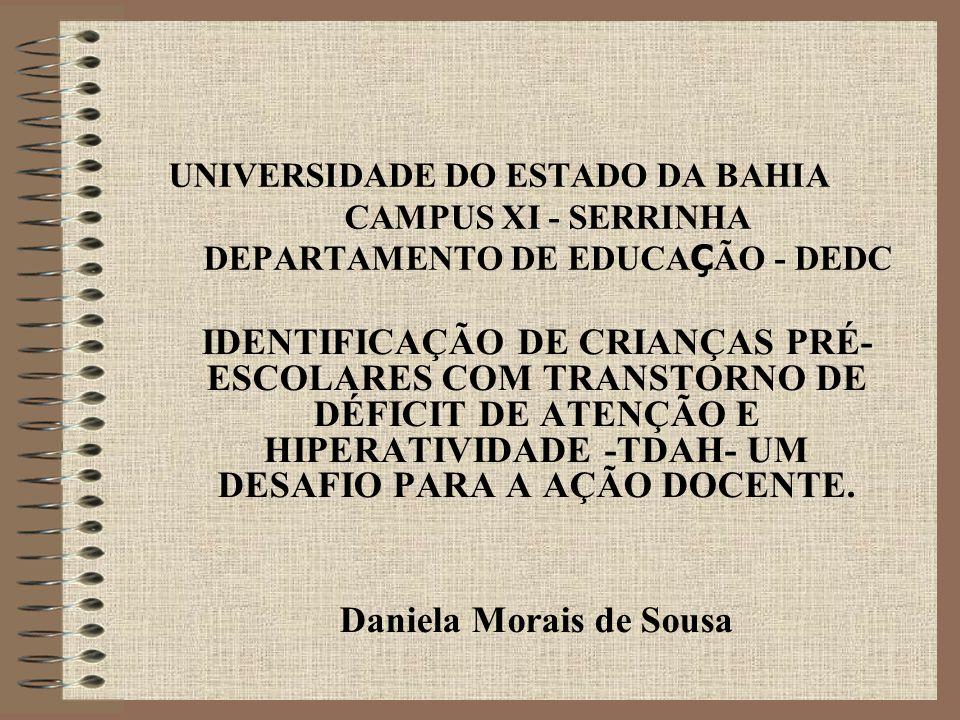 IDENTIFICAÇÃO DE CRIANÇAS PRÉ- ESCOLARES COM TRANSTORNO DE DÉFICIT DE ATENÇÃO E HIPERATIVIDADE -TDAH- UM DESAFIO PARA A AÇÃO DOCENTE. Daniela Morais d