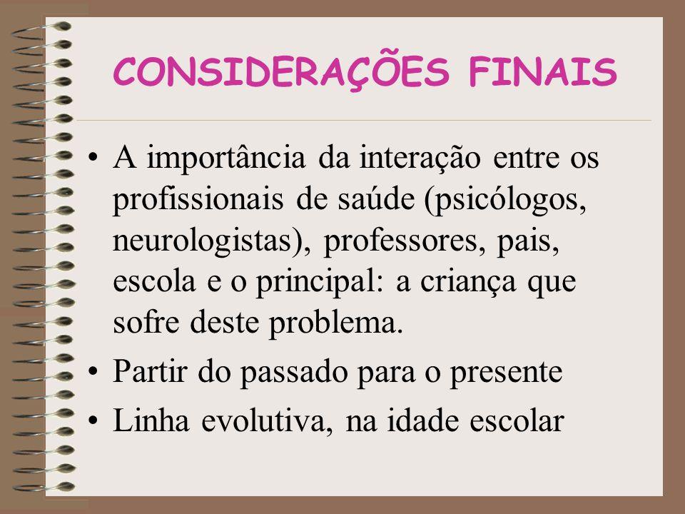 CONSIDERAÇÕES FINAIS •A importância da interação entre os profissionais de saúde (psicólogos, neurologistas), professores, pais, escola e o principal: