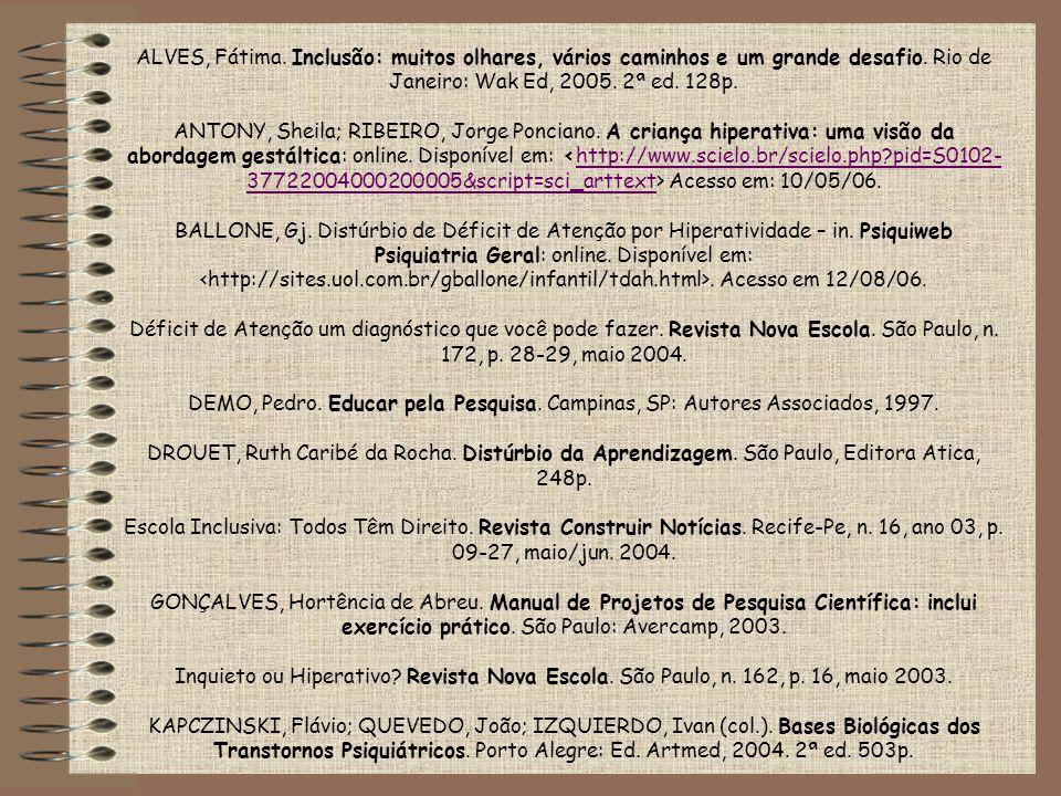 ALVES, Fátima. Inclusão: muitos olhares, vários caminhos e um grande desafio. Rio de Janeiro: Wak Ed, 2005. 2ª ed. 128p. ANTONY, Sheila; RIBEIRO, Jorg