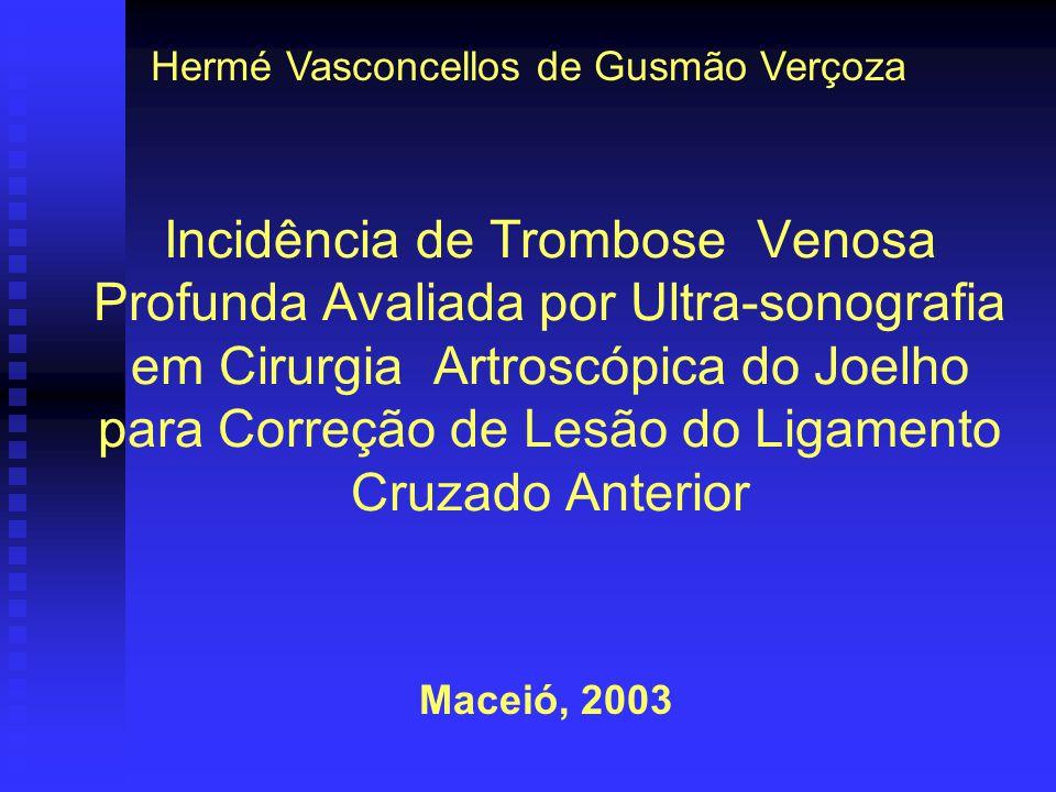 Maceió, 2003 Hermé Vasconcellos de Gusmão Verçoza Incidência de Trombose Venosa Profunda Avaliada por Ultra-sonografia em Cirurgia Artroscópica do Joe