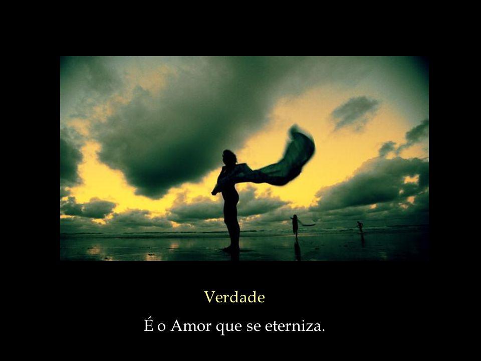 Verdade É o Amor que se eterniza.