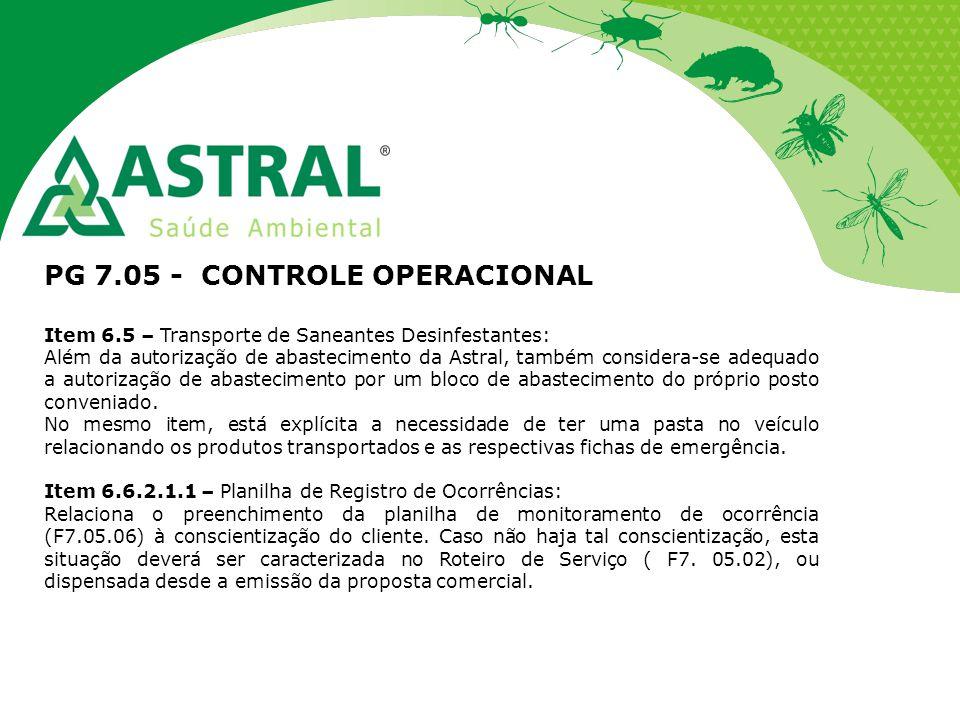 PG 7.05 - CONTROLE OPERACIONAL Item 6.5 – Transporte de Saneantes Desinfestantes: Além da autorização de abastecimento da Astral, também considera-se