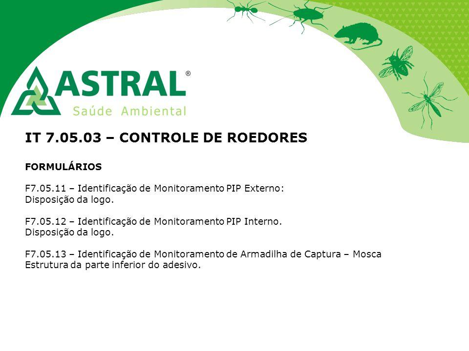 IT 7.05.03 – CONTROLE DE ROEDORES FORMULÁRIOS F7.05.11 – Identificação de Monitoramento PIP Externo: Disposição da logo. F7.05.12 – Identificação de M