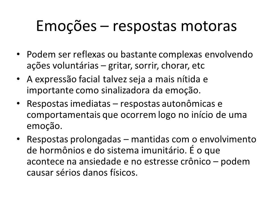 Emoções – respostas motoras • Podem ser reflexas ou bastante complexas envolvendo ações voluntárias – gritar, sorrir, chorar, etc • A expressão facial