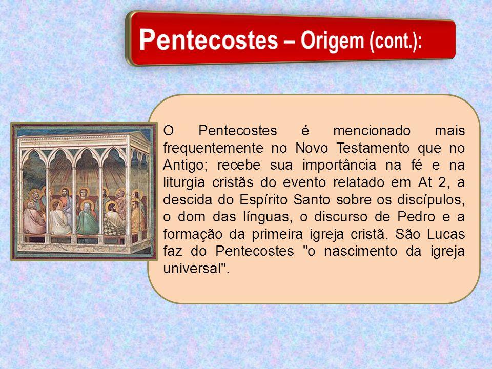 O Pentecostes é mencionado mais frequentemente no Novo Testamento que no Antigo; recebe sua importância na fé e na liturgia cristãs do evento relatado