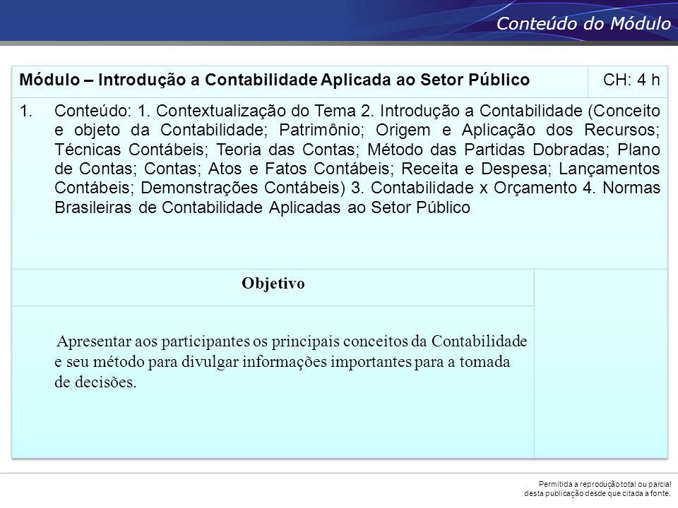 Escrituração 33 Elaboração das Demonstrações Contábeis Análise das Demonstrações Contábeis Auditoria Elaboração periódica de relatórios sobre o estado do patrimônio e os efeitos da gestão administrativa.